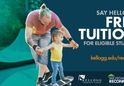 "An image featuring a man playing with a kid skateboarding and text that reads ""Say hello to free tuition for eligible students. Kellogg.edu/reconnect."""