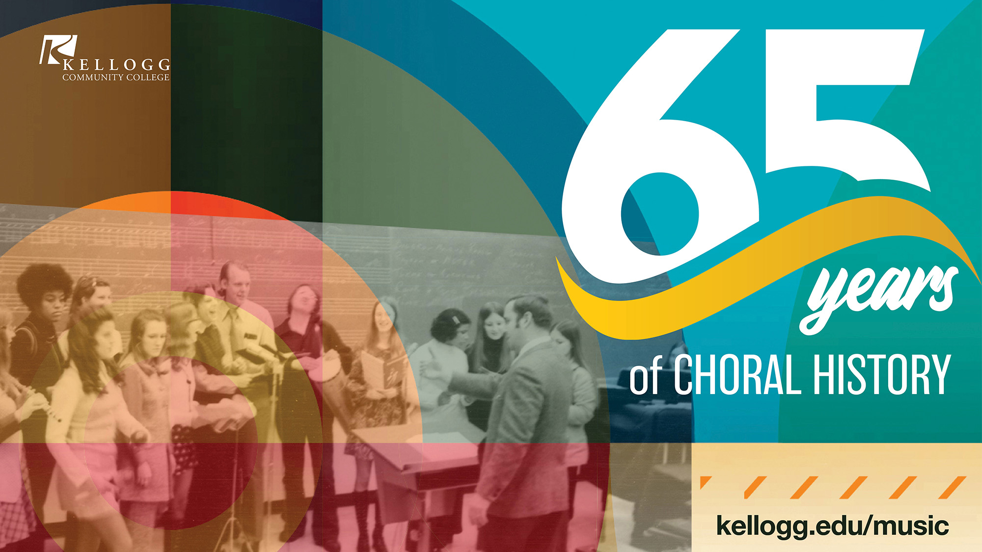 """A graphic featuring an archival photo of a KCC choir and text that reads """"65 years of choral history. www.kellogg.edu/music."""""""